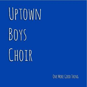 Uptown Boys Choir - One More Good cover art